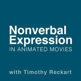 Nonverbal Expression in Animated Movies. With Timothy Reckart.